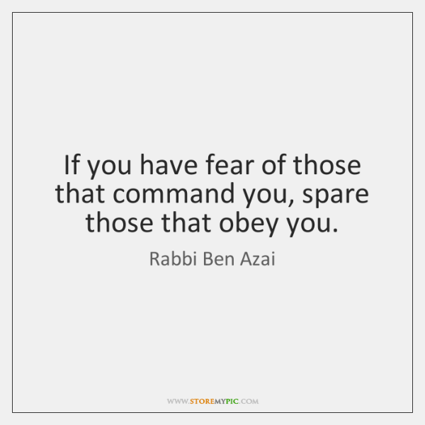 If you have fear of those that command you, spare those that ...