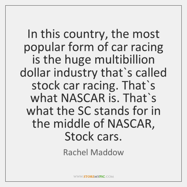 In this country, the most popular form of car racing is the ...