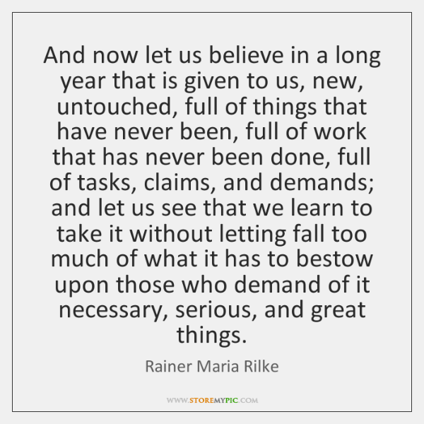 And now let us believe in a long year that is given ...
