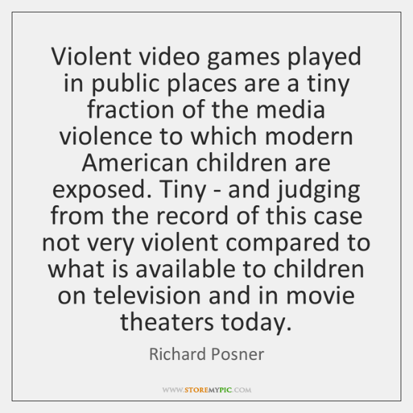 Violent video games played in public places are a tiny fraction of ...