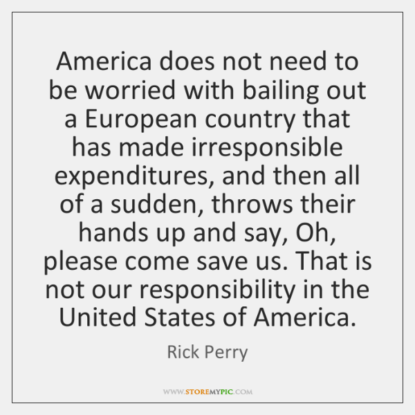 America does not need to be worried with bailing out a European ...
