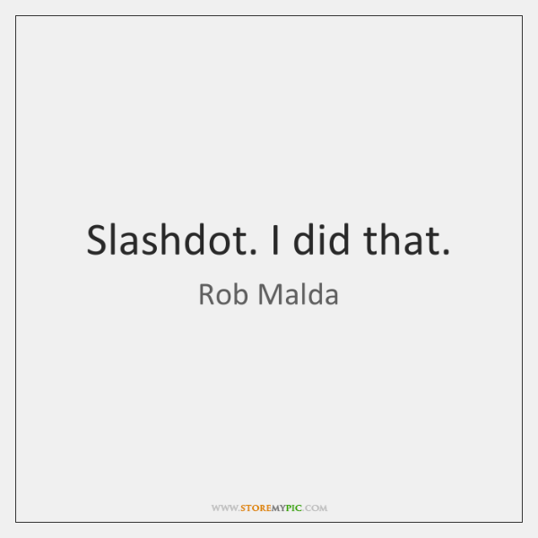 Slashdot. I did that.