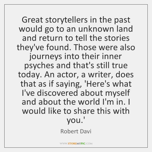 Great storytellers in the past would go to an unknown land and ...