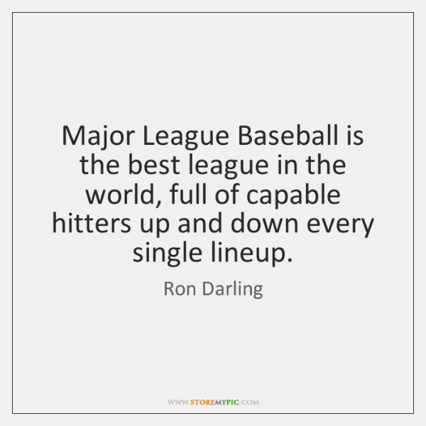 Major League Baseball is the best league in the world, full of ...