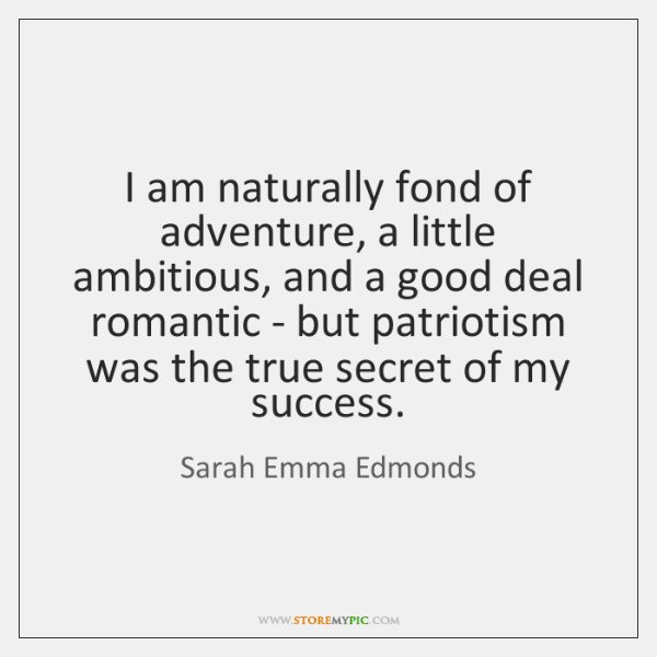 I am naturally fond of adventure, a little ambitious, and a good ...