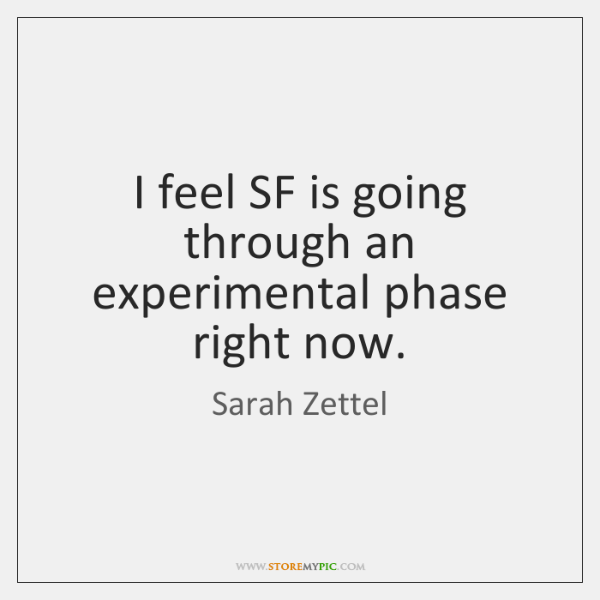 I feel SF is going through an experimental phase right now.