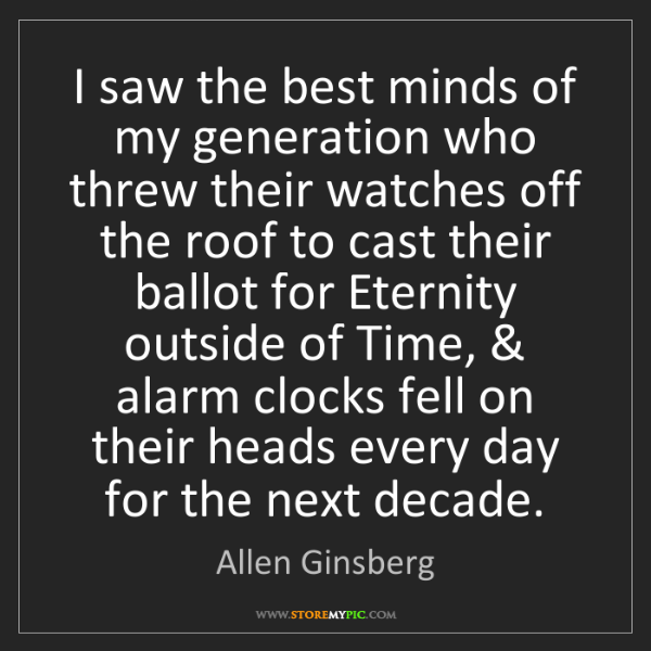 Allen Ginsberg: I saw the best minds of my generation who threw their...