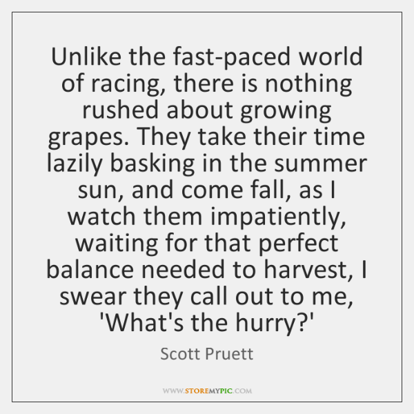 Unlike the fast-paced world of racing, there is nothing rushed about growing ...