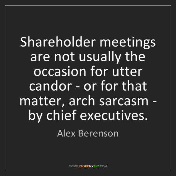 Alex Berenson: Shareholder meetings are not usually the occasion for...