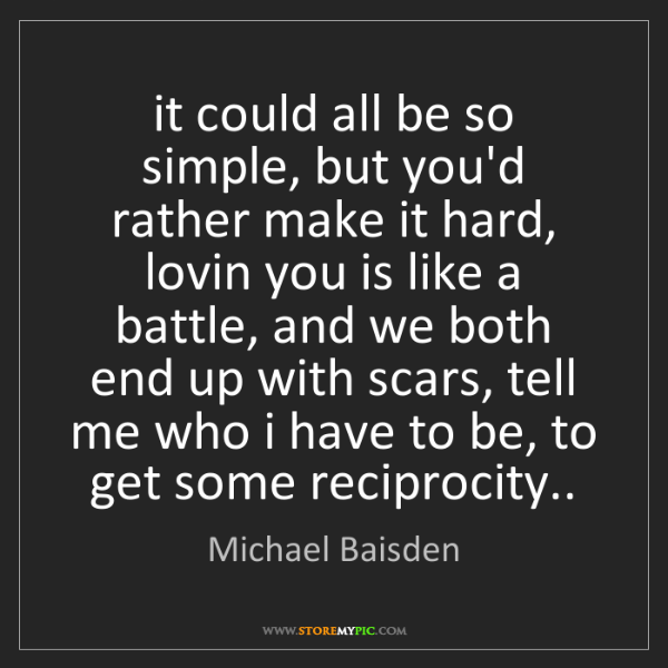 Michael Baisden: it could all be so simple, but you'd rather make it hard,...