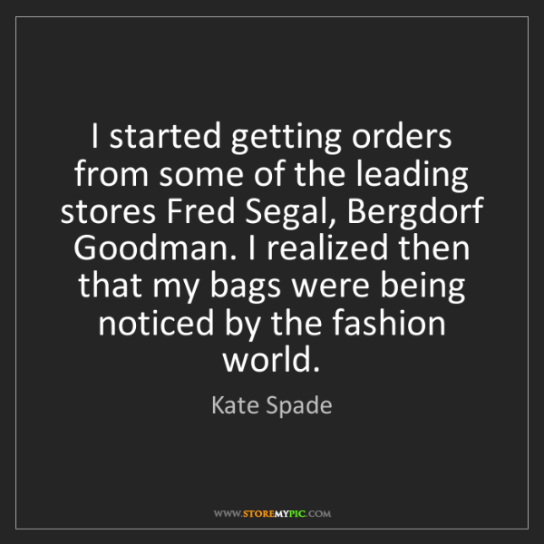 Kate Spade: I started getting orders from some of the leading stores...