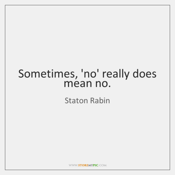 Sometimes, 'no' really does mean no.