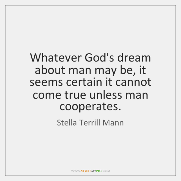 Whatever God's dream about man may be, it seems certain it cannot ...