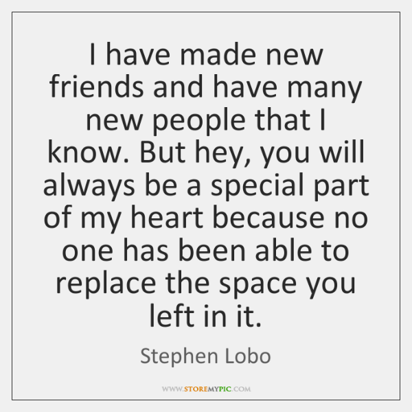 I have made new friends and have many new people that I ...