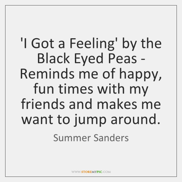 'I Got a Feeling' by the Black Eyed Peas - Reminds me ...