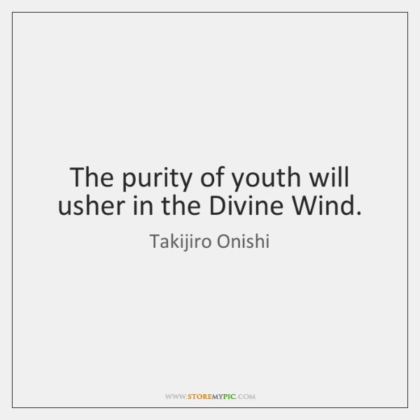 The purity of youth will usher in the Divine Wind.