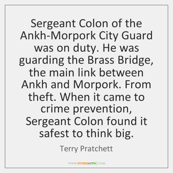 Sergeant Colon of the Ankh-Morpork City Guard was on duty. He was ...