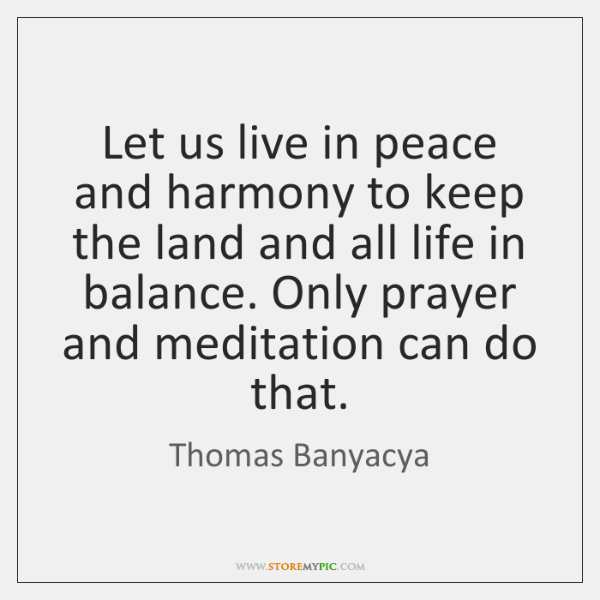 Let us live in peace and harmony to keep the land and ...