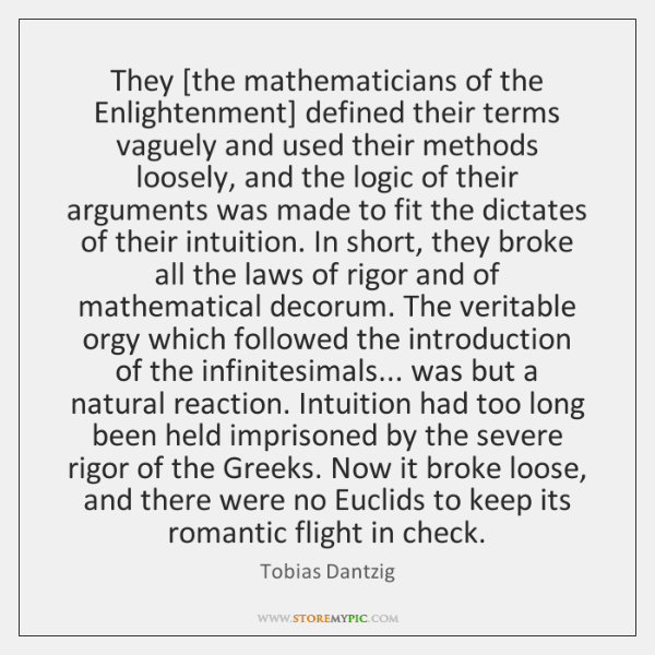 They [the mathematicians of the Enlightenment] defined their terms vaguely and used ...