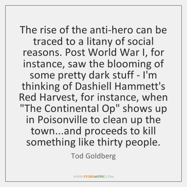 The rise of the anti-hero can be traced to a litany of ...