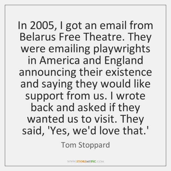 In 2005, I got an email from Belarus Free Theatre. They were emailing ...