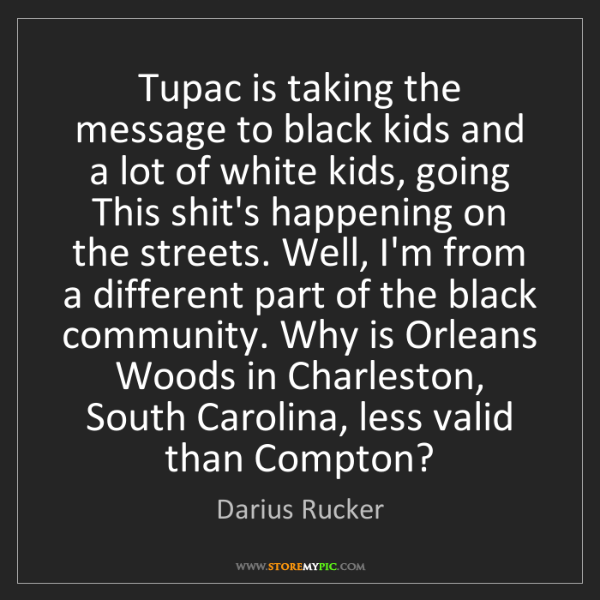 Darius Rucker: Tupac is taking the message to black kids and a lot of...