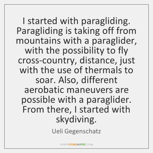 I started with paragliding. Paragliding is taking off from mountains with a ...