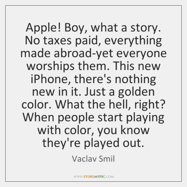 Apple! Boy, what a story. No taxes paid, everything made abroad-yet everyone ...