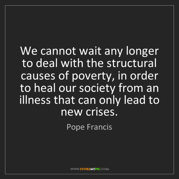 Pope Francis: We cannot wait any longer to deal with the structural...
