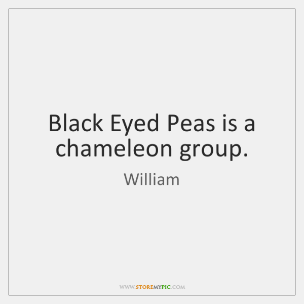 Black Eyed Peas is a chameleon group.