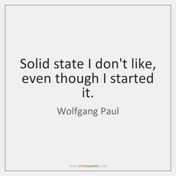 Solid state I don't like, even though I started it.