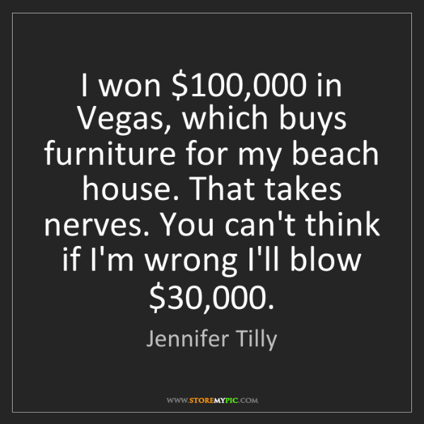 Jennifer Tilly: I won $100,000 in Vegas, which buys furniture for my...