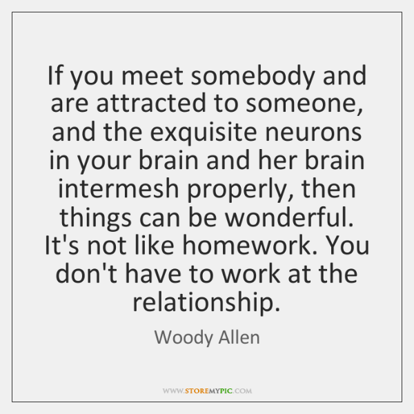 If you meet somebody and are attracted to someone, and the exquisite ...
