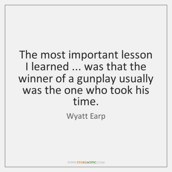 The most important lesson I learned ... was that the winner of a ...