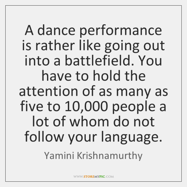 A dance performance is rather like going out into a battlefield. You ...