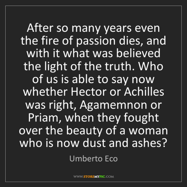 Umberto Eco: After so many years even the fire of passion dies, and...
