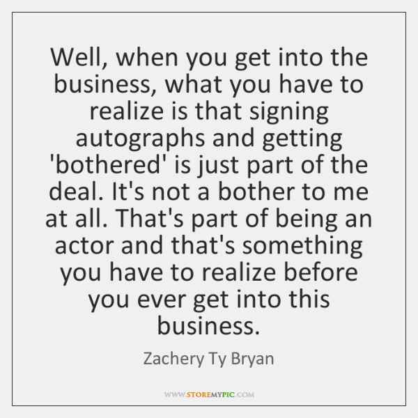 Well, when you get into the business, what you have to realize ...