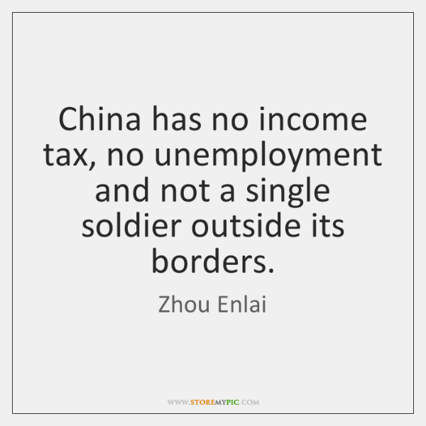 China has no income tax, no unemployment and not a single soldier ...