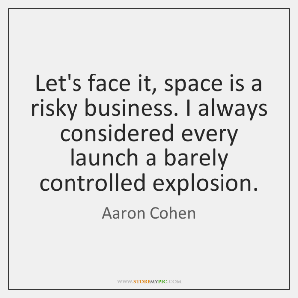Let's face it, space is a risky business. I always considered every ...