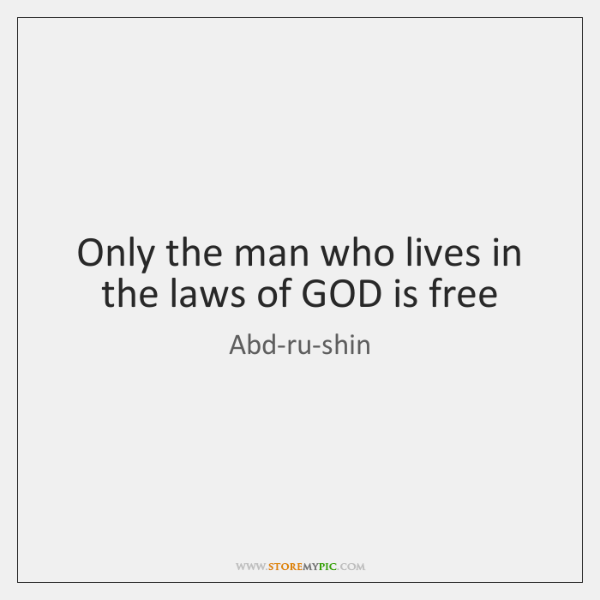 Only the man who lives in the laws of GOD is free