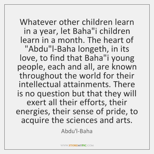 """Whatever other children learn in a year, let Baha""""i children learn ..."""