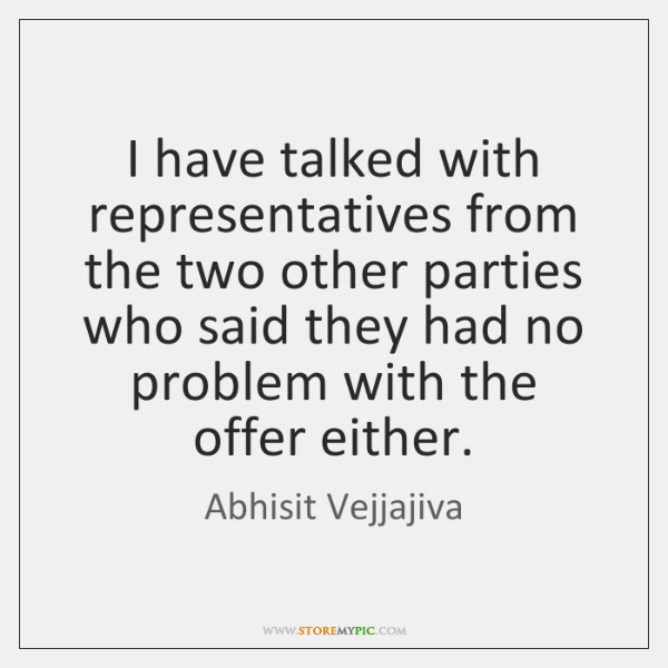 I have talked with representatives from the two other parties who said ...