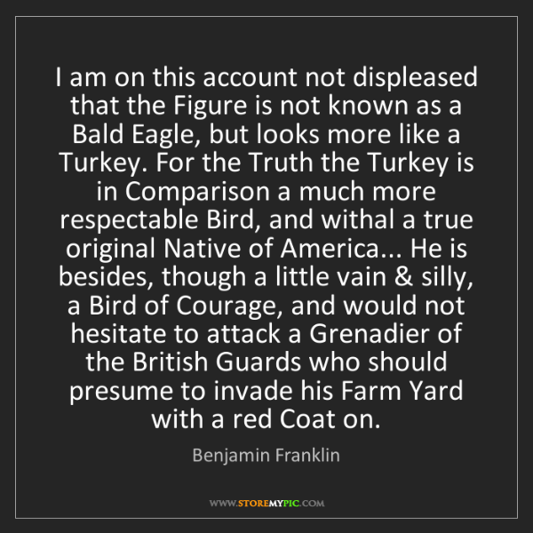 Benjamin Franklin: I am on this account not displeased that the Figure is...