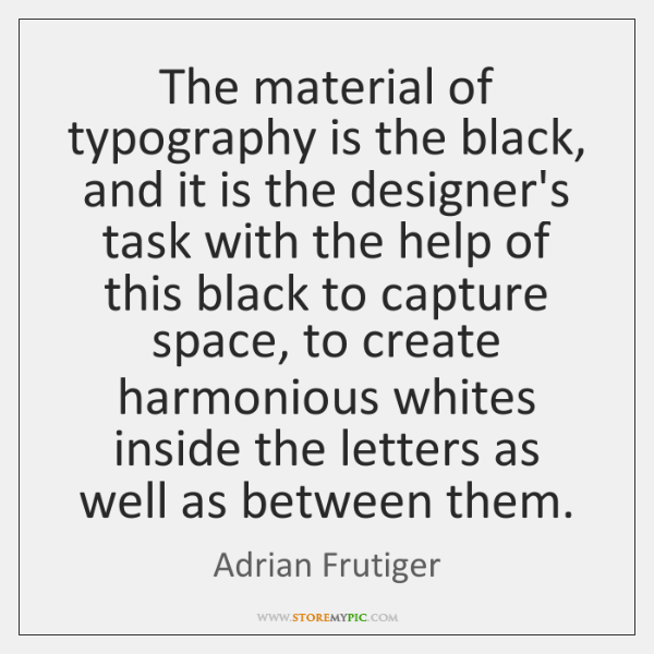 The material of typography is the black, and it is the designer's ...