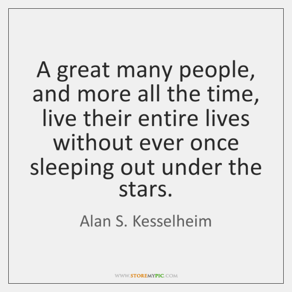 A great many people, and more all the time, live their entire ...