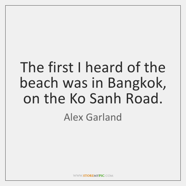 The first I heard of the beach was in Bangkok, on the ...