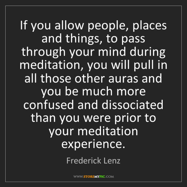 Frederick Lenz: If you allow people, places and things, to pass through...