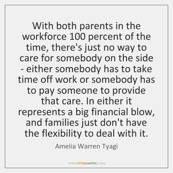 With both parents in the workforce 100 percent of the time, there's just ...