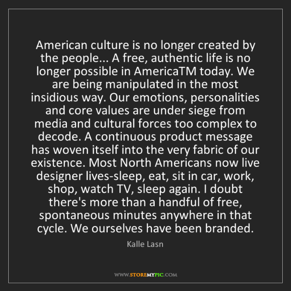 Kalle Lasn: American culture is no longer created by the people......