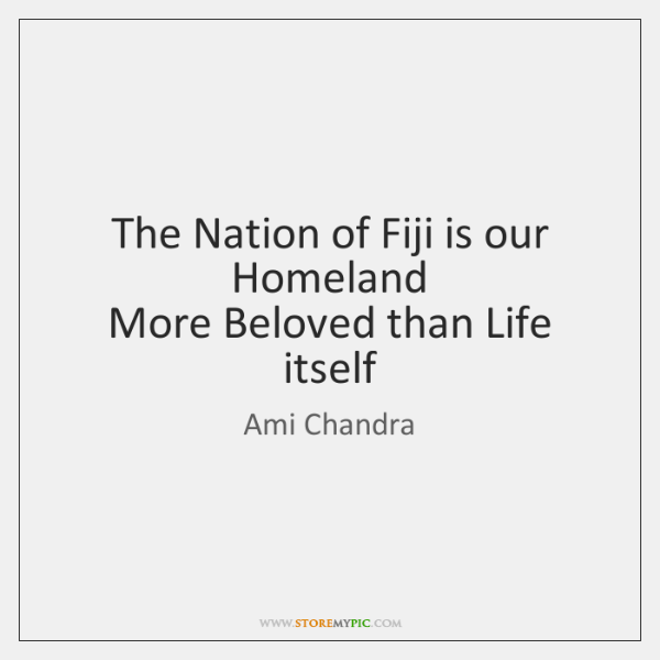 The Nation of Fiji is our Homeland   More Beloved than Life itself